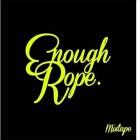 Enough Rope Mixtape