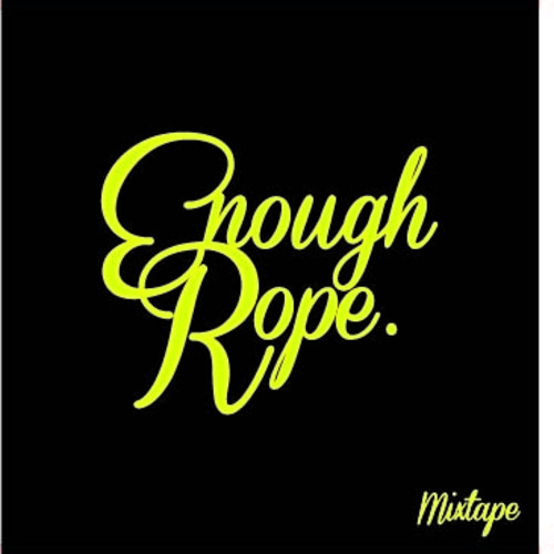 Enough Rope Mixtape